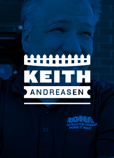 Keith Andreasen - Your RONA Expert in decking and fences