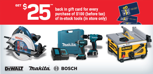 Get $25 cash back in RONA gift card for each $100 purchase (before taxes) of tools - In-store only