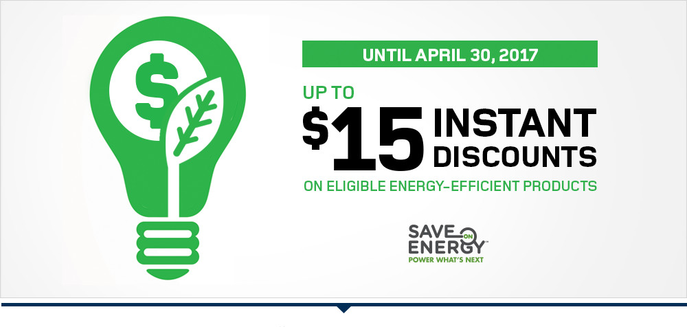 April 1 to May 1 2016, up to $15 instant discount on eligible energy-efficient products