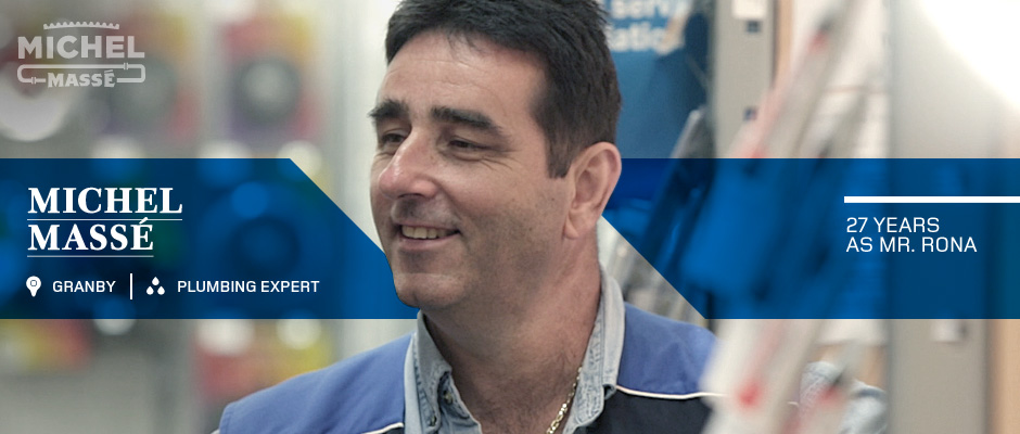 Discover your RONA Expert in Plumbing - Michel Massé, Granby (Quebec)
